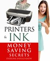 Printers and Ink Money Saving Secrets Everyone Should Know