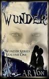 Wunder Volume One by A.R. Von
