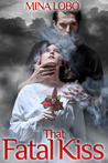 That Fatal Kiss by Mina Lobo