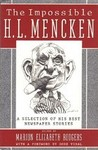 The Impossible H.L. Mencken: A Selection of His Best Newspaper Stories
