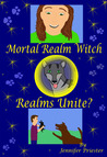 Mortal Realm Witch: Realms Unite? (Mortal Realm Witch #3)