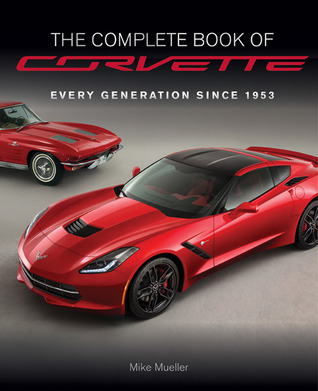 The Complete Book of Corvette - Revised & Updated: Every Model Since 1953 por Mike Mueller
