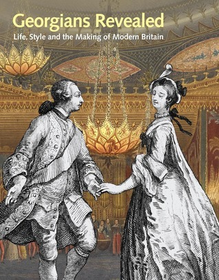 Georgians Revealed: Life, Style and the Making of Modern Britain