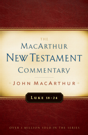 Luke 18-24 MacArthur New Testament Commentary(MacArthur New Testament Commentary Series)