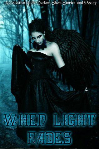 when-light-fades-a-collection-of-the-darkest-short-stories-and-poetry