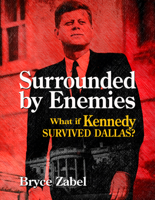 Surrounded by Enemies: What if Kennedy Survived Dallas? (Audiobook)