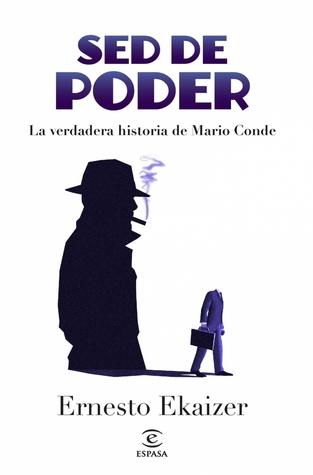 Sed de poder - La verdadera historia de Mario Conde