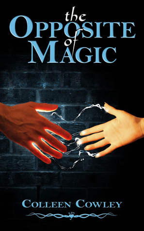 The Opposite of Magic by Colleen Cowley