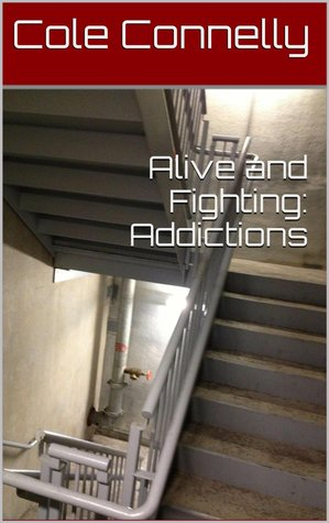 Alive and Fighting: Addictions