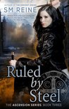 Ruled by Steel (Ascension #3)