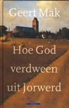 Hoe God verdween uit Jorwerd: een Nederlands dorp in de twintigste eeuw