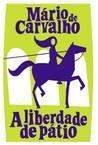 A Liberdade de Pátio by Mário de Carvalho
