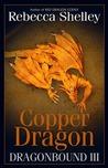 Copper Dragon (Dragonbound, #3)