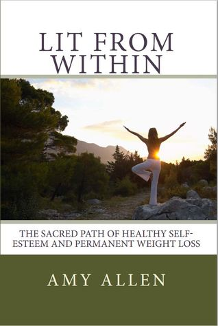 Lit from Within: The Sacred Path to Healthy Self-Esteem and Permanent Weight Loss