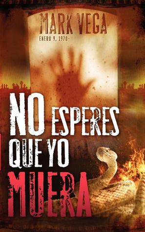 No Esperes Que Yo Muera = Don't Wait for Me to Die