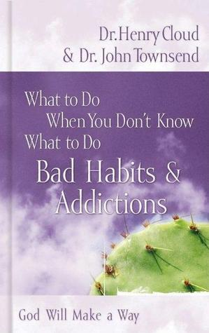 What to Do When You Don't Know What to Do: Bad Habits & Addictions