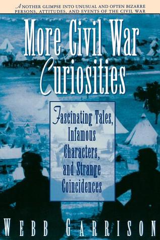 More Civil War Curiosities: Fascinating Tales, Infamous Characters, and Strange Coincidences