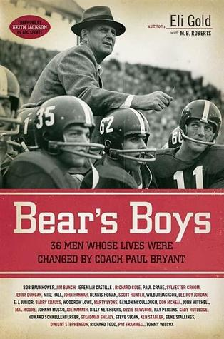 Ebook Bear's Boys: Thirty-Six Men Whose Lives Were Changed by Coach Paul Bryant by Eli Gold TXT!
