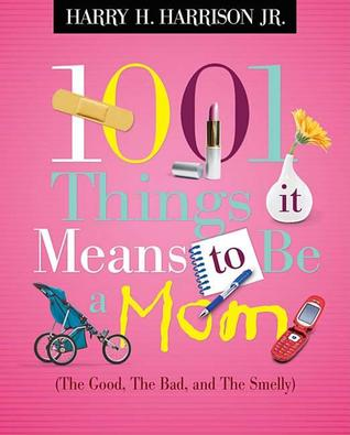 1001 Things it Means to Be a Mom: