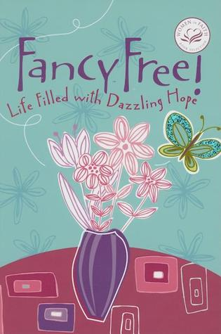 Fancy Free!: Life Filled with Dazzling Hope