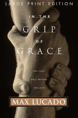Ebook In the Grip of Grace: Your Father Always Caught You. He Still Does. by Max Lucado read!