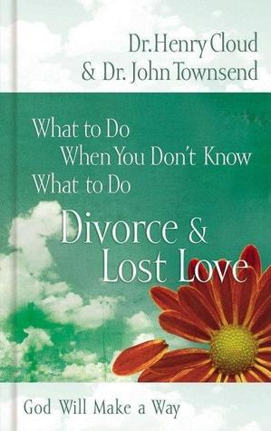 What to Do When You Don't Know What to Do: Divorce & Lost Love