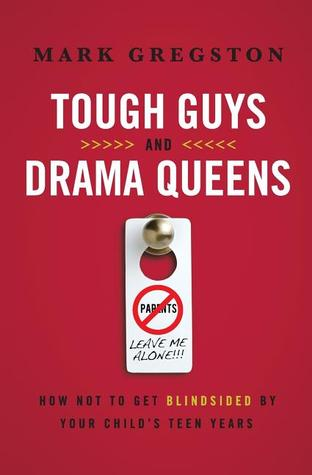 Tough Guys and Drama Queens by Mark Gregston