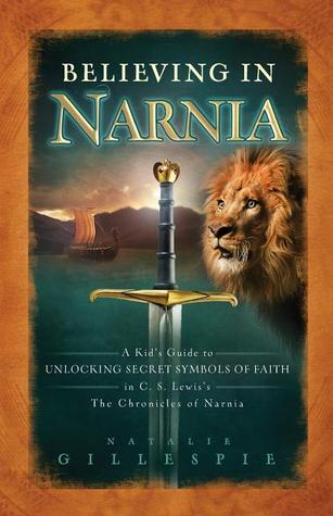 Believing In Narnia A Kids Guide To Unlocking The Secret Symbols