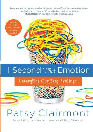 I Second That Emotion: Untangling Our Zany Feelings - Patsy Clairmont