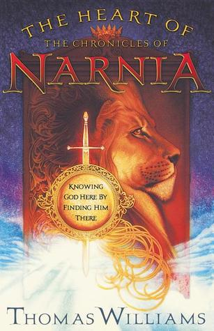The Heart of the Chronicles of Narnia by Thomas Williams