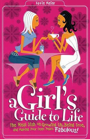 Girl's Guide to Life: The Real Dish on Growing Up, Being True, and Making Your Teen Years Fabulous!