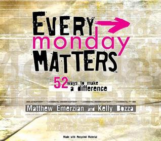 Every Monday Matters: 52 Ways to Make a Difference