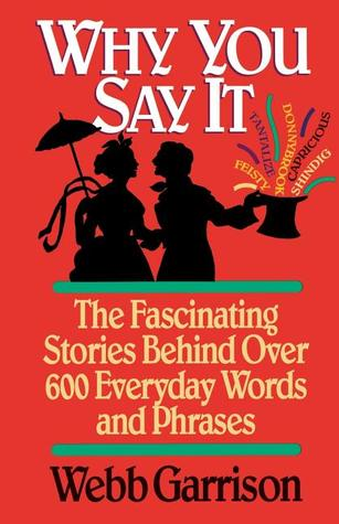 shab s review of why you say it the fascinating stories behind over