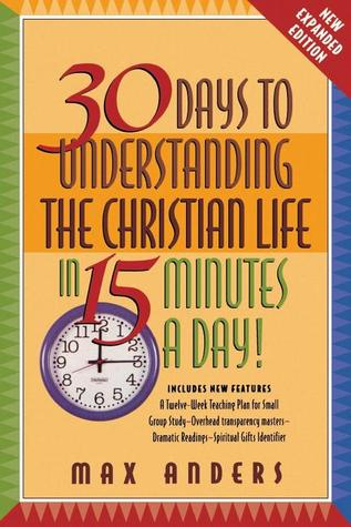 30 Days to Understanding the Christian Life in 15 Minutes a Day! by Max E. Anders