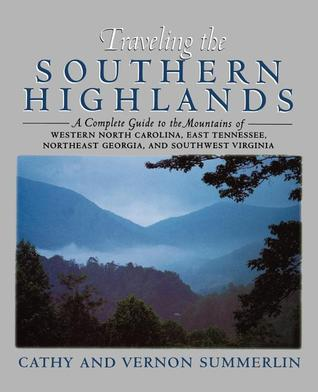 Traveling the Southern Highlands: A Complete Guide to the Mountains of Western North Carolina, East Tennessee, Northeast Georgia, and Southwest Virginia