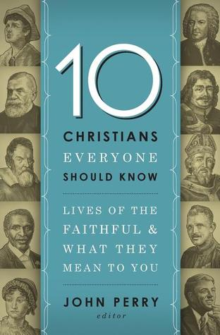 Descarga gratuita de libros pdf 10 Christians Everyone Should Know: Lives of the Faithful and What They Mean to You