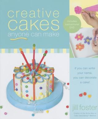 Creative Cakes Anyone Can Make by Jill Foster
