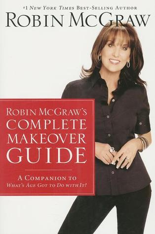 Robin McGraw's Complete Makeover Guide: A Companion to What's Age Got to Do with It?