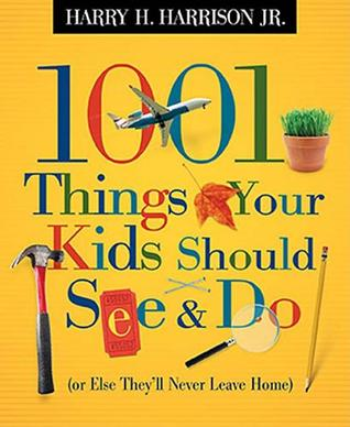 1001 Things Your Kids Should See & Do: