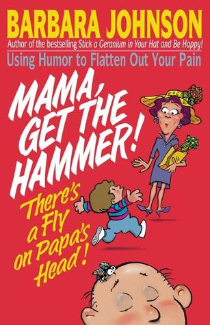 Ebook Mama Get The Hammer! There's a Fly on Papa's Head! by Barbara Johnson TXT!
