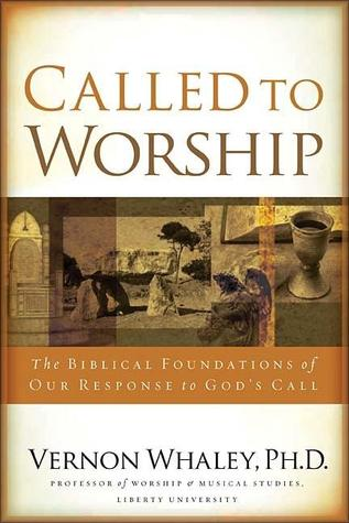 Called To Worship The Biblical Foundations Of Our Response To Gods