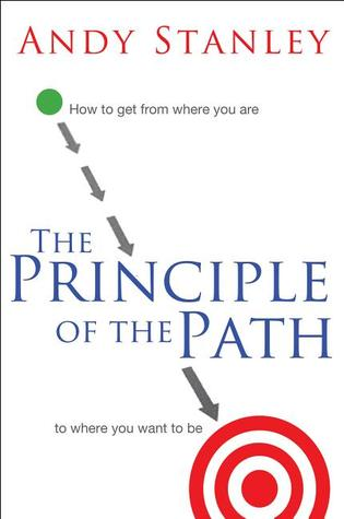 The principle of the path: how to get from where you are to where you want to be par Andy Stanley