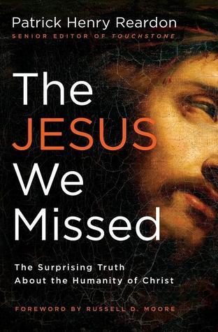 The Jesus We Missed by Patrick Henry Reardon