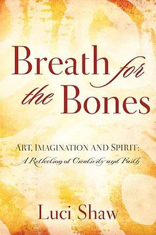 Breath for the Bones: Art, Imagination, and Spirit: Reflections on Creativity and Faith