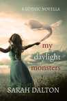 My Daylight Monsters by Sarah Dalton