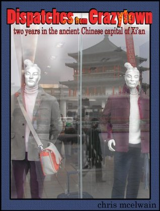 Dispatches from Crazytown: Two Years in the Ancient Chinese Capital of Xi'an