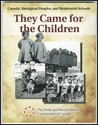They Came for the Children: Canada, Aboriginal Peoples, and Residential Schools