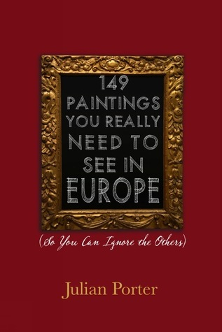 149 Paintings You Really Need to See in Europe (So You Can Ignore the Others)