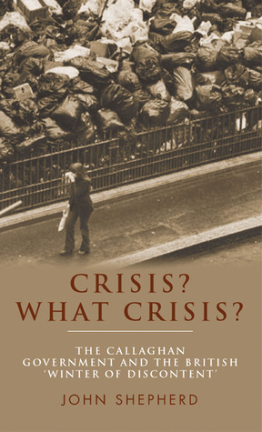 Crisis? What Crisis?: The Callaghan Government and the British 'Winter of Discontent'