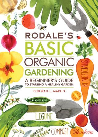 Rodale 39 S Basic Organic Gardening A Beginner 39 S Guide To Starting A Healthy Garden By Deborah L